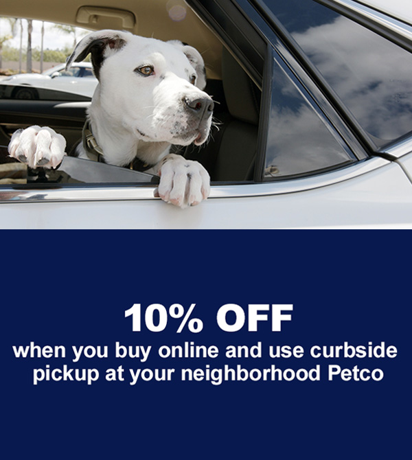 Get 10% Off when you buy online and use curbside pickup at Petco